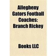 Allegheny Gators Football Coaches : Branch Rickey by , 9781156234648