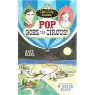 Pop Goes the Circus! by Klise, Kate; Klise, M. Sarah, 9781616204648