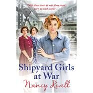 Shipyard Girls at War by Revell, Nancy, 9781784754648