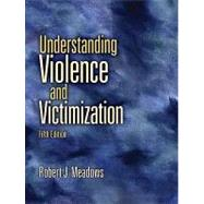 Understanding Violence and Victimization by Meadows, Robert J., 9780135154649