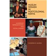 Muslim Women in Postcolonial Kenya: Leadership, Representation, and Social Change by Alidou, Ousseina D., 9780299294649