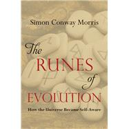 The Runes of Evolution: How the Universe Became Self-aware by Morris, Simon Conway, 9781599474649