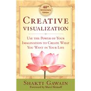 Creative Visualization Use the Power of Your Imagination to Create What You Want in Your Life by Gawain, Shakti; Shimoff, Marci, 9781608684649