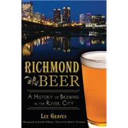 Richmond Beer: A History of Brewing in the River City by Graves, Lee; Thompson, Mark, 9781626194649