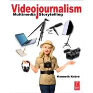 Videojournalism: Multimedia Storytelling by Kobre; Kenneth, 9780240814650