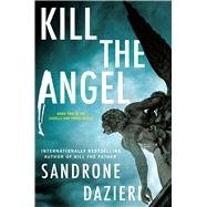 Kill the Angel by Dazieri, Sandrone, 9781501174650