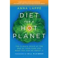 Diet for a Hot Planet The Climate Crisis at the End of Your Fork and What You Can Do About It by Lappe, Anna; McKibben, Bill, 9781608194650