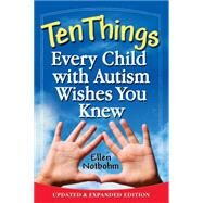 Ten Things Every Child with Autism Wishes You Knew : Updated and Expanded Edition by Notbohm, Ellen, 9781935274650