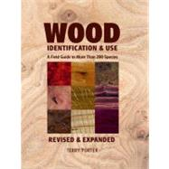 Wood Identification & Use: A Field Guide to More Than 200 Species by Porter, Terry, 9781600854651