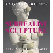 Marvelous Objects: Surrealist Sculpture from Paris to New York by Fletcher, Valerie J., 9783791354651