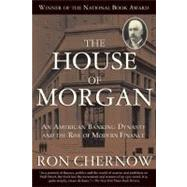 The House of Morgan An American Banking Dynasty and the Rise of Modern Finance by Chernow, Ron, 9780802144652