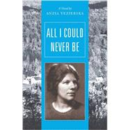 All I Could Never Be by Yezierska, Anzia; Rottenberg, Catherine, 9780892554652