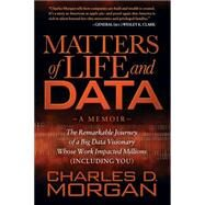 Matters of Life and Data by Morgan, Charles D., 9781630474652