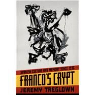 Franco's Crypt Spanish Culture and Memory Since 1936 by Treglown, Jeremy, 9780374534653