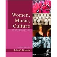 Women, Music, Culture: An Introduction by Dunbar, Julie C., 9781138814653