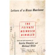 The Private Heinrich Himmler Letters of a Mass Murderer by Himmler, Katrin; Himmler, Katrin; Wildt, Michael; Hansen, Thomas, Ph.D.; Hansen, Abby J.; Wildt, Michael, 9781250064653