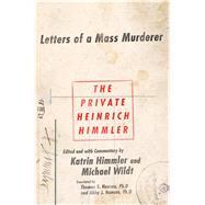 The Private Heinrich Himmler Letters of a Mass Murderer by Himmler, Katrin; Himmler, Katrin; Wildt, Michael; Hansen, Thomas, Ph.D.; Hansen, Abby J.; Wildt, Michael, 9781250064653