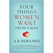 Four Things Women Want from a Man by Bernard, A. R., 9781501144653