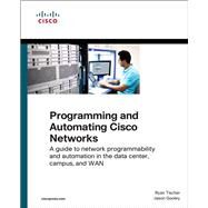 Programming and Automating Cisco Networks A guide to network programmability and automation in the data center, campus, and WAN by Tischer, Ryan; Gooley, Jason, 9781587144653