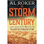 The Storm of the Century: Tragedy, Heroism, Survival, and the Epic True Story of America's Deadliest Natural Disaster: the Great Gulf Hurricane of 1900 by Roker, Al, 9780062364654