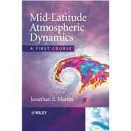 Mid-Latitude Atmospheric Dynamics : A First Course by Martin, Jonathan E., 9780470864654