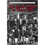 The Devil Is Here in These Hills West Virginia's Coal Miners and Their Battle for Freedom by Green, James, 9780802124654