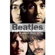 The Beatles: Paperback Writer; 40 Years of Classic Writing by Evans, Mike, 9780859654654
