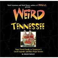 Weird Tennessee : Your Travel Guide to Tennessee's Local Legends and Best Kept Secrets by Manley, Roger; Sceurman, Mark; Moran, Mark, 9781402754654