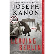 Leaving Berlin A Novel by Kanon, Joseph, 9781476704654