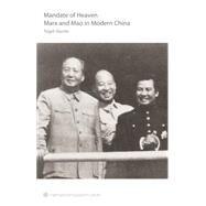 The Mandate of Heaven: Marx and Mao in Modern China by Harris, Nigel, 9781608464654