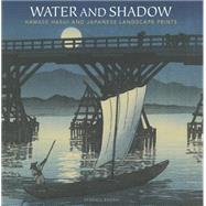 Water and Shadow: Kawase Hasui and Japanese Landscape Prints by Brown, Kendall W., 9789004284654