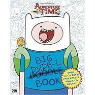 Big Dude-L Book An Adventure Time Doodle Book by Mayer, Kirsten; Ostrom, Bob, 9780843174656