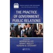 The Practice of Government Public Relations by Lee; Mordecai, 9781439834657