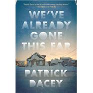 We've Already Gone This Far Stories by Dacey, Patrick, 9781627794657