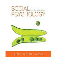 Social Psychology, 6th Canadian Edition by Myers, David;   Spencer, Steven;   Jordan, Christian, 9781259024658