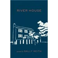 River House Poems by Keith, Sally, 9781571314659