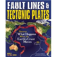 Fault Lines & Tectonic Plates Discover What Happens When the Earth's Crust Moves by Reilly, Kathleen M.; Thompson, Chad, 9781619304659