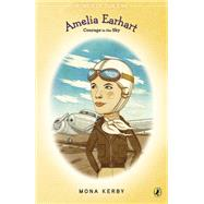 Amelia Earhart: Courage in the Sky by Kerby, Mona; McKeating, Eileen, 9780147514660