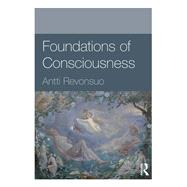 Foundations of Consciousness by Revonsuo; Antti, 9780415594660