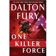 One Killer Force A Delta Force Novel by Fury, Dalton, 9781250064660