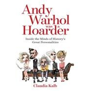 Andy Warhol Was a Hoarder by KALB, CLAUDIA, 9781426214660