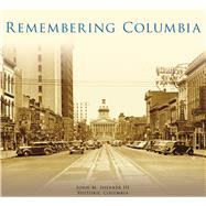 Remembering Columbia by Sherrer, John M., III, 9781467114660