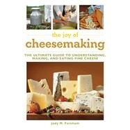 The Joy of Cheesemaking: The Ultimate Guide to Understanding, Making, and Eating Fine Cheese by Farnham, Jody; Druart, Marc, 9781632204660