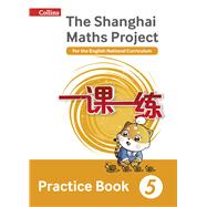 The Shanghai Maths Project Practice Book Year 5 by Not Available (NA), 9780008144661