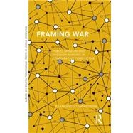 Framing War: Public Opinion and Decision-Making in Comparative Perspective by Olmastroni; Francesco, 9780415724661
