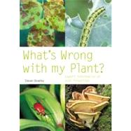 What's Wrong with My Plant?; Expert Information at Your Fingertips by Steven Bradley, 9780600614661