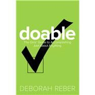 Doable The Girls' Guide to Accomplishing Just About Anything by Reber, Deborah, 9781582704661