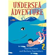 Undersea Adventure by Harrison, Paul; Nascimbeni, Barabara, 9781783224661