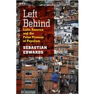 Left Behind : Latin America and the False Promise of Populism by Edwards, Sebastian, 9780226004662