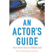 An Actor's Guide: Your First Year in Hollywood by St. Nicolas, Michael; Mulcahy, Lisa, 9781621534662